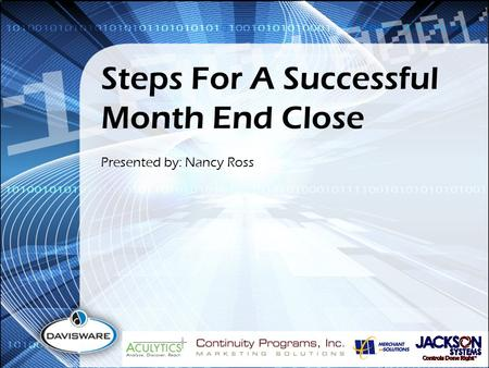 Steps For A Successful Month End Close Presented by: Nancy Ross.