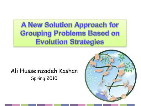Ali Husseinzadeh Kashan Spring 2010. Grouping problems and their applications Grouping Genetic Algorithm (GGA) Evolutionary Strategy (ES) Proposed Grouping.