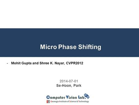 Micro Phase Shifting 2014-07-01 Se-Hoon, Park -Mohit Gupta and Shree K. Nayar, CVPR2012.