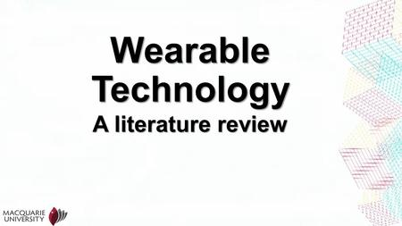 Wearable Technology A literature review. Outline Background on wearable computing Social impacts Psychological and physical implications Multidisciplinary.