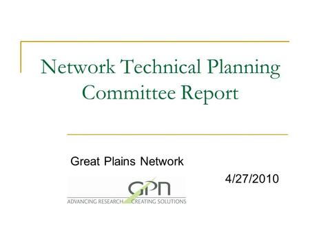 Network Technical Planning Committee Report Great Plains Network 4/27/2010.