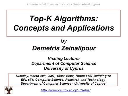 1 Top-K Algorithms: Concepts and Applications by Demetris Zeinalipour Visiting Lecturer Department of Computer Science University of Cyprus Department.