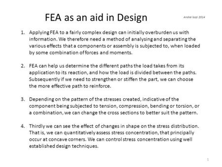 FEA as an aid in Design 1.Applying FEA to a fairly complex design can initially overburden us with information. We therefore need a method of analysing.