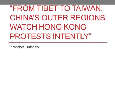 """FROM TIBET TO TAIWAN, CHINA'S OUTER REGIONS WATCH HONG KONG PROTESTS INTENTLY"" Brandon Bulseco."