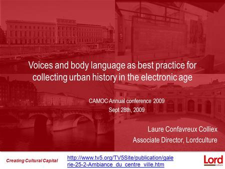 Creating Cultural Capital Voices and body language as best practice for collecting urban history in the electronic age CAMOC Annual conference 2009 Sept.