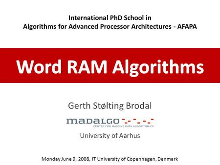 Gerth Stølting Brodal University of Aarhus Monday June 9, 2008, IT University of Copenhagen, Denmark International PhD School in Algorithms for Advanced.