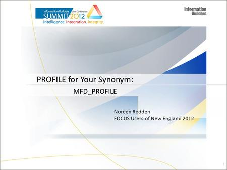 1 Noreen Redden FOCUS Users of New England 2012 MFD_PROFILE PROFILE for Your Synonym: