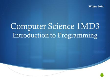  Computer Science 1MD3 Introduction to Programming Winter 2014.