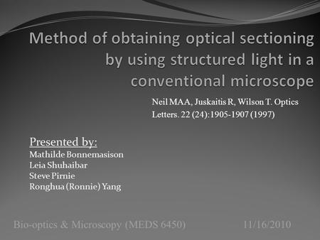 Bio-optics & Microscopy (MEDS 6450) 11/16/2010 Presented by: Mathilde Bonnemasison Leia Shuhaibar Steve Pirnie Ronghua (Ronnie) Yang Neil MAA, Juskaitis.