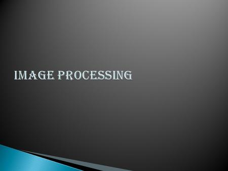 Image Processing is any form of signal processing for which our input is an image, such as photographs or frames of video and our output can be either.