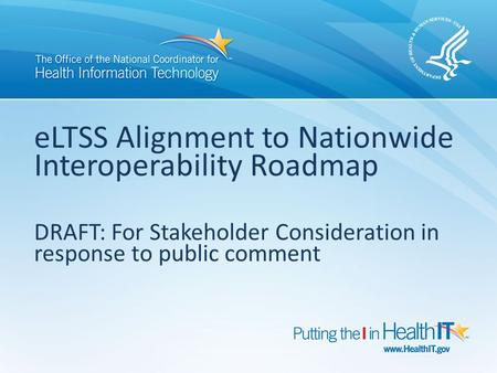 ELTSS Alignment to Nationwide Interoperability Roadmap DRAFT: For Stakeholder Consideration in response to public comment.
