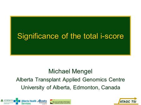 ATAGC TSI Significance of the total i-score Michael Mengel Alberta Transplant Applied Genomics Centre University of Alberta, Edmonton, Canada.