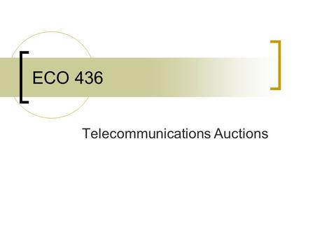 ECO 436 Telecommunications Auctions. Why are Auctions Superior? Auctions maximize benefits to consumers by assigning licenses to the parties that value.