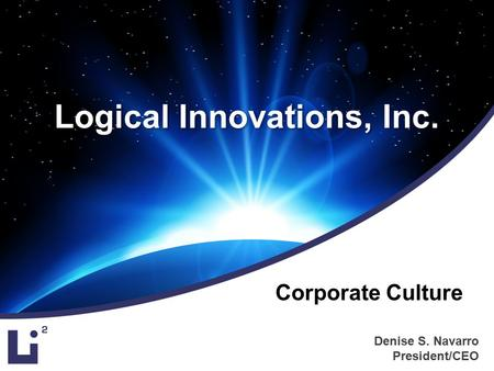 Denise S. Navarro President/CEO Logical Innovations, Inc. Corporate Culture.