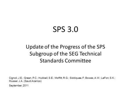 SPS 3.0 Update of the Progress of the SPS Subgroup of the SEG Technical Standards Committee Cignoli, J.E.; Green, P.C.; Hubbell, S.E.; Moffitt, R.G.; Siddiquee,