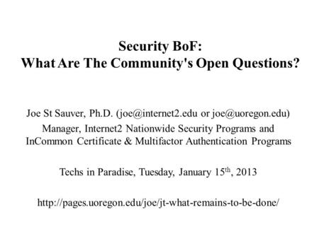 Security BoF: What Are The Community's Open Questions? Joe St Sauver, Ph.D. or Manager, Internet2 Nationwide Security.