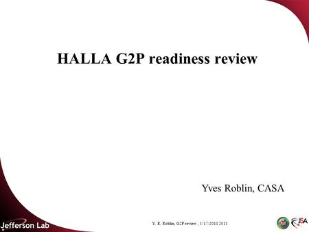 Y. R. Roblin, G2P review, 1/17/2011 2011 HALLA G2P readiness review Yves Roblin, CASA.