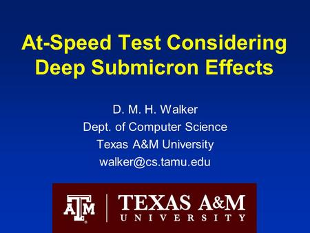 At-Speed Test Considering Deep Submicron Effects D. M. H. Walker Dept. of Computer Science Texas A&M University