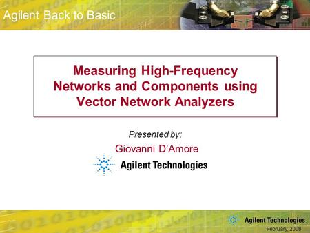 "Measuring High-Frequency Networks and Components using Vector Network Analyzers Giovanni D'Amore Welcome to ""Measuring High-Frequency Networks and Components."