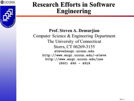 RO-1.1 Research Efforts in Software Engineering Prof. Steven A. Demurjian Computer Science & Engineering Department The University of Connecticut Storrs,