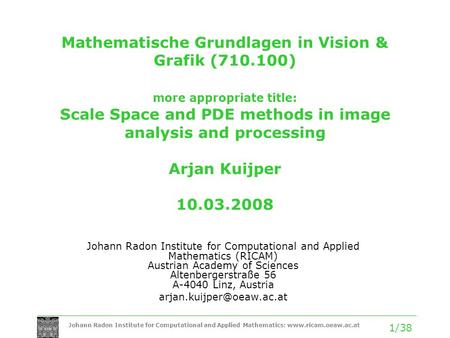 Johann Radon Institute for Computational and Applied Mathematics: www.ricam.oeaw.ac.at 1/38 Mathematische Grundlagen in Vision & Grafik (710.100) more.