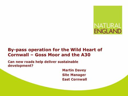 Can new roads help deliver sustainable development? Martin Davey Site Manager East Cornwall By-pass operation for the Wild Heart of Cornwall – Goss Moor.