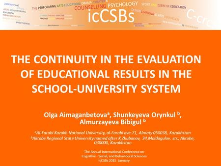 THE CONTINUITY IN THE EVALUATION OF EDUCATIONAL RESULTS IN THE SCHOOL-UNIVERSITY SYSTEM Olga Aimaganbetova a, Shunkeyeva Orynkul b, Almurzayeva Bibigul.