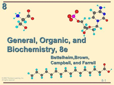 8 8-1 © 2006 Thomson Learning, Inc. All rights reserved Bettelheim,Brown, Campbell, and Farrell General, Organic, and Biochemistry, 8e.