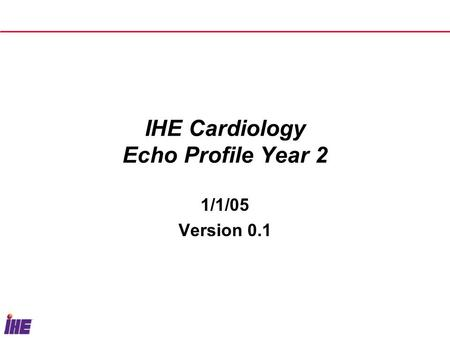 IHE Cardiology Echo Profile Year 2 1/1/05 Version 0.1.