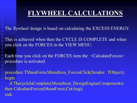 FLYWHEEL CALCULATIONS The flywheel design is based on calculating the EXCESS ENERGY. This is achieved when then the CYCLE IS COMPLETE and when you click.
