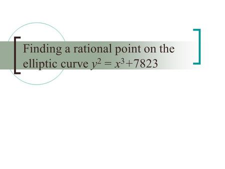 Finding a rational point on the elliptic curve y 2 = x 3 +7823.