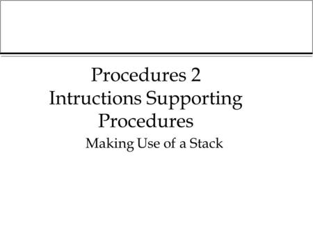 Procedures 2 Intructions Supporting Procedures Making Use of a Stack.