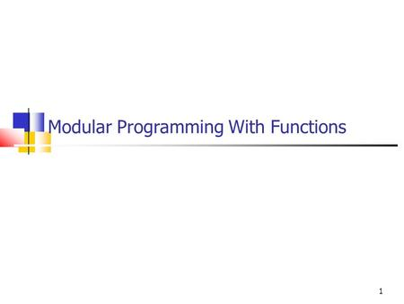 1 Modular Programming With Functions. 2 4.1 Modularity How do you solve a big/complex problem? Divide it into small tasks and solve each task. Then combine.
