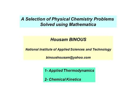 A Selection of Physical Chemistry Problems Solved using Mathematica Housam BINOUS National Institute of Applied Sciences and Technology
