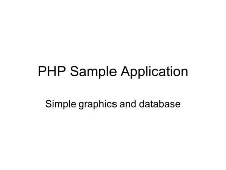 PHP Sample Application Simple graphics and database.
