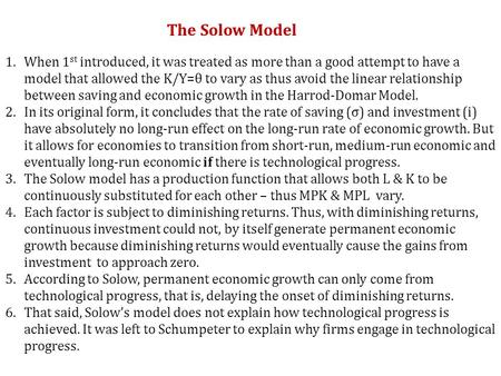 The Solow Model When 1st introduced, it was treated as more than a good attempt to have a model that allowed the K/Y=θ to vary as thus avoid the linear.