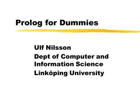 Prolog for Dummies Ulf Nilsson Dept of Computer and Information Science Linköping University.