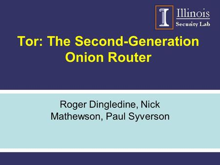 Tor: The Second-Generation Onion Router Roger Dingledine, Nick Mathewson, Paul Syverson.