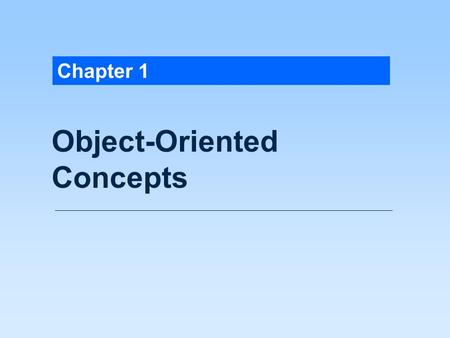 Chapter 1 Object-Oriented Concepts. A class consists of variables called fields together with functions called methods that act on those fields.