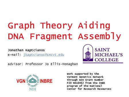Graph Theory Aiding DNA Fragment Assembly Jonathan Kaptcianos   advisor: Professor Jo Ellis-Monaghan Work.