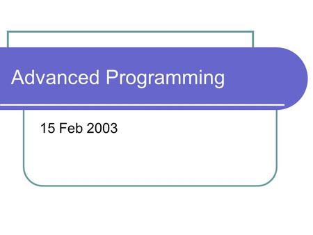 "Advanced Programming 15 Feb 2003. The ""OI"" Programming Process Reading the problem statement Thinking Coding + Compiling Testing + Debugging Finalizing."