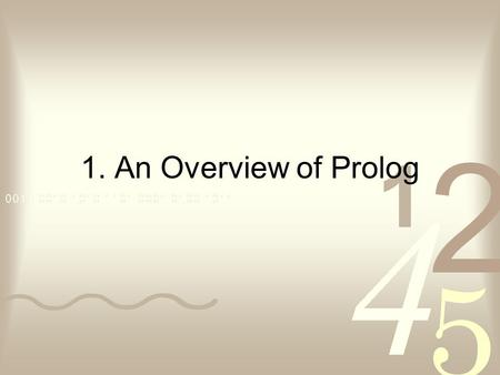 1. An Overview of Prolog. Contents An example program: defining family relations Extending the example program by rules A recursive rule definition How.