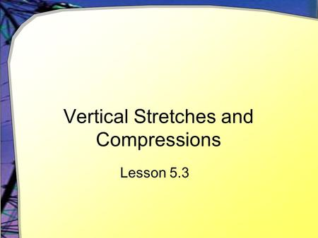 Vertical Stretches and Compressions