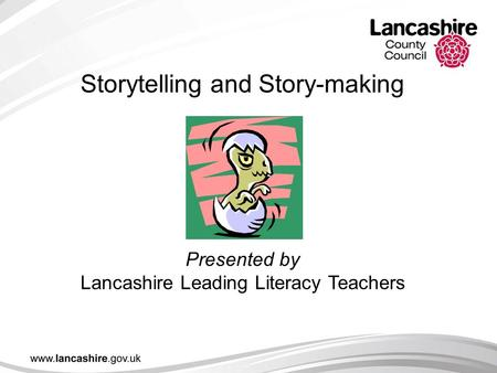 Storytelling and Story-making Presented by Lancashire Leading Literacy Teachers Download powerpoint, film clips and other resources from the LLT.