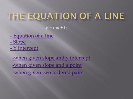 The equation of a line - Equation of a line - Slope - Y intercept