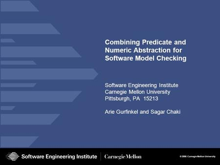 © 2006 Carnegie Mellon University Combining Predicate and Numeric Abstraction for Software Model Checking Software Engineering Institute Carnegie Mellon.