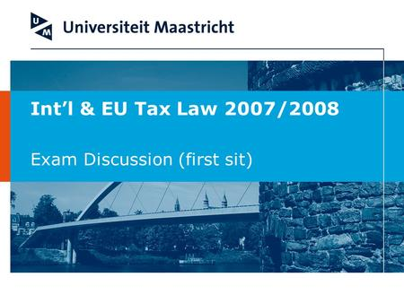 Int'l & EU Tax Law 2007/2008 Exam Discussion (first sit)