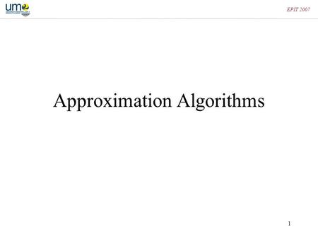 1 EPIT 2007 Approximation Algorithms. 2 EPIT 2007 Independent Set Instance: G=(V,E), k  N Question: Is there an independent set of size k in G (i.e.