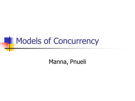 Models of Concurrency Manna, Pnueli. 2 Chapter 1 1.1 The Generic Model 1.2 Model 1: Transition Diagrams 1.3 Model 2: Shared-Variables Text 1.4 Semantics.