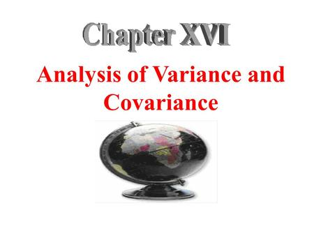 Analysis of Variance and Covariance. Chapter Outline 1) Overview 2) Relationship Among Techniques 3) One-Way Analysis of Variance 4) Statistics Associated.